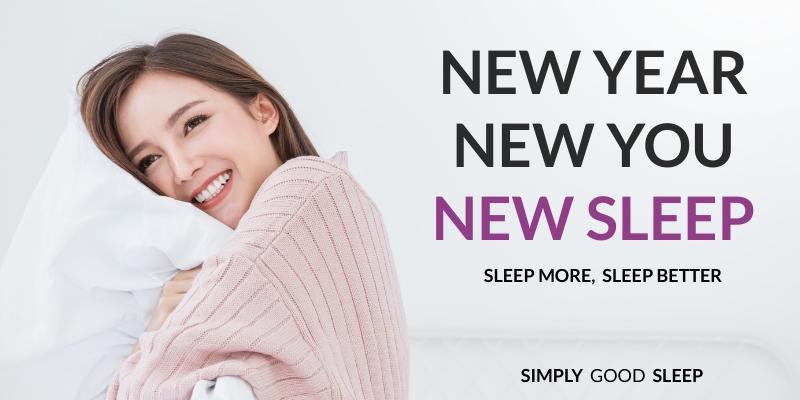 New Year, New You, New Sleep, Sleep More, Sleep Better
