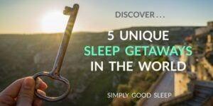 5 Unique Sleep Getaways in the World
