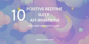 10 Positive Bedtime Sleep Affirmations - Simply Good Sleep