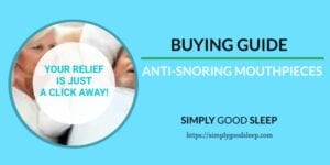 Buying Guide - Anti-Snoring Mouthpieces - Simply Good Sleep