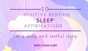 Ten Positive Bedtime Sleep Affirmations - Simply Good Sleep
