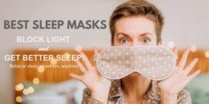 Best Sleep Masks to Block Light and Get Better Sleep - Simply Good Sleep