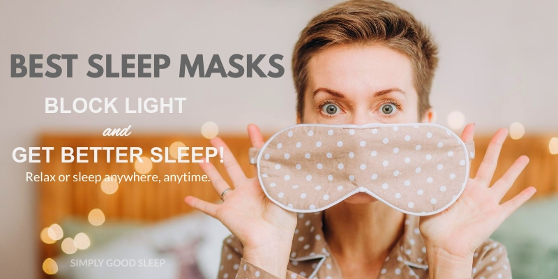 Best Sleep Masks to Block Light and Get Better Sleep - Simply Good Sleep