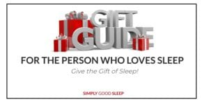 Gift Guide for the Person Who Loves Sleep! Give the Gift of Sleep! - Simply Good Sleep