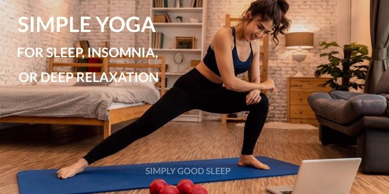 Simple Yoga for Sleep Insomnia or Deep Relaxation - Simply Good Sleep