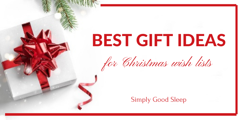 Best Gift Ideas for Christmas Wish Lists - Simply Good Sleep