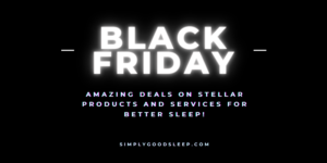 Black Friday Deals - Simply Good Sleep