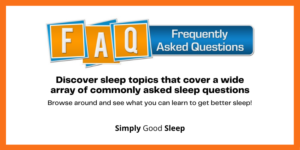 FAQ (Frequently Asked Questions) - Simply Good Sleep
