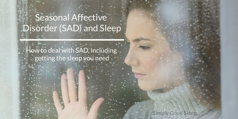 Seasonal Affective Disorder (SAD) and Sleep - Simply Good Sleep