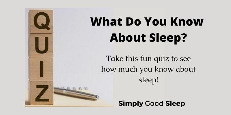 Sleep Quiz: What Do You Know About Sleep - Simply Good Sleep
