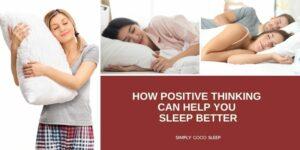 How Positive Thinking Can Help You Sleep Better - Simply Good Sleep
