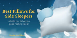 Best Pillows for Side Sleepers - Simply Good Sleep