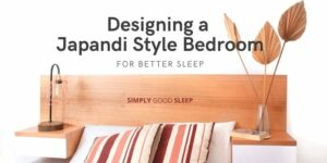 Designing a Japandi Style Bedroom for Better Sleep - Simply Good Sleep