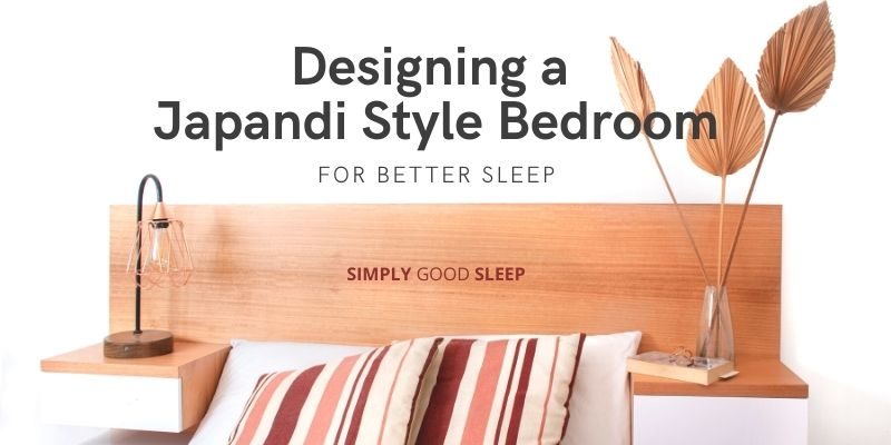 Designing a Japandi Style Bedroom for Better Sleep - Simply Good Sleep