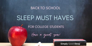 Back To School Sleep Must Haves for College Students - Simply Good Sleep