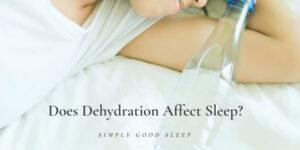 Does Dehydration Affect Sleep - Simply Good Sleep