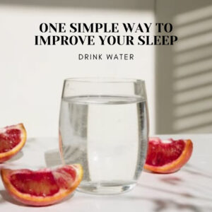 Does Dehydration Affect Sleep - Yes! One Simple Way to Improve Your Sleep - Drink Water - Simply Good Sleep